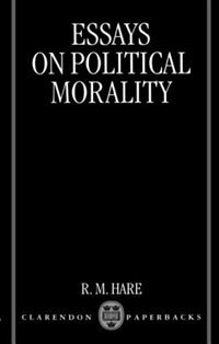 Book Essays on Political Morality by Hare, R. M.