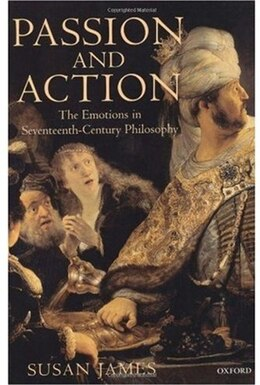 Book Passion and Action: The Emotions in Seventeenth-Century Philosophy by Susan James