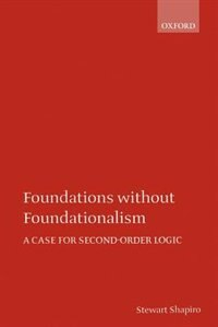 Book Foundations without Foundationalism: A Case for Second-Order Logic by Stewart Shapiro