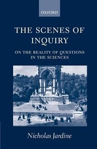 Book The Scenes of Inquiry: On the Reality of Questions in the Sciences by Nicholas Jardine