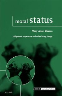 Book Moral Status: Obligations to Persons and Other Living Things by Mary Anne Warren