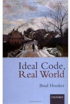 Ideal Code, Real World: A Rule-Consequentialist Theory of Morality