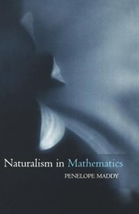 Book Naturalism in Mathematics by Penelope Maddy