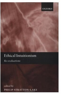 Book Ethical Intuitionism: Re-evaluations by Philip Stratton-lake