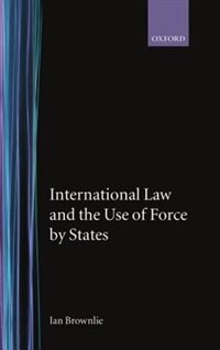 Book International Law and the Use of Force by States by Ian Brownlie