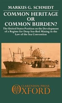 Book Common Heritage or Common Burden?: The United States Position on the Development of a Regime for… by Markus G. Schmidt