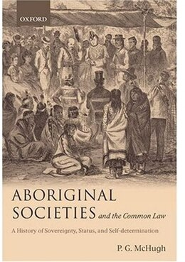 Book Aboriginal Societies and the Common Law: A History of Sovereignty, Status, and Self-Determination by P.G. McHugh