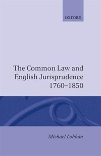 Book The Common Law and English Jurisprudence, 1760-1850: Common Law & English Jurisprud by Michael Lobban