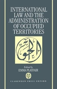Book International Law and the Administration of Occupied Territories: The Two Decades of Israeli… by Emma Playfair