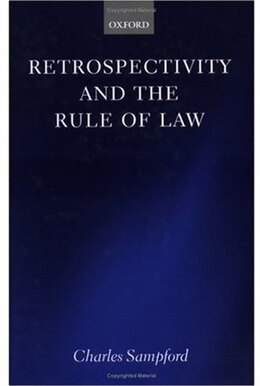Book Retrospectivity And The Rule Of Law by Charles Sampford