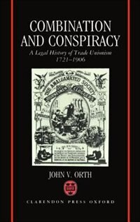 Book Combination and Conspiracy: A Legal History of Trade Unionism 1721-1906 by Orth, John V.