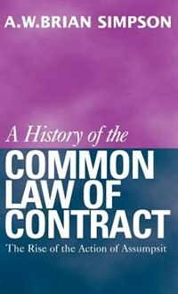 Book A History of the Common Law of Contract: The Rise of the Action of Assumpsit by A. W. B. Simpson