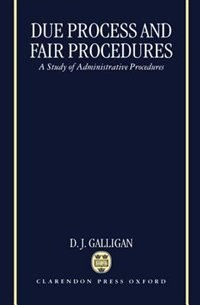 Book Due Process and Fair Procedures: A Study of Administrative Procedures by D. J. Galligan
