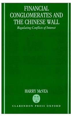 Book Financial Conglomerates and the Chinese Wall: Regulating Conflicts of Interest by Harry McVea