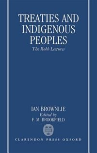 Book Treaties and Indigenous Peoples: The Robb Lectures 1990 by Ian Brownlie