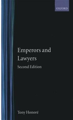 Book Emperors and Lawyers: With a Palingenesia of Third-Century Imperial Rescripts 193-305 AD by Tony Honore