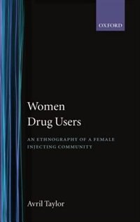 Book Women Drug Users: An Ethnography of a Female Injecting Community by Avril Taylor