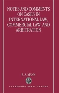 Book Notes and Comments on Cases in International Law, Commercial Law, and Arbitration by F. A. Mann