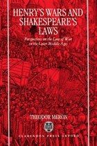 Henrys Wars and Shakespeares Laws: Perspectives on the Law of War in the Later Middle Ages