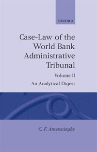 Case-Law of the World Bank Administrative Tribunal: An Analytical Digest Volume II: An Analytical…
