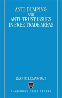 Book Anti-Dumping and Anti-Trust Issues in Free-Trade Areas: Anti-dumping & Anti-trust by Gabrielle Marceau