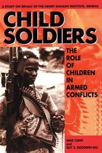 Book Child Soldiers: The Role of Children in Armed Conflict. A Study for the Henry Dunant Institute… by Ilene Cohn