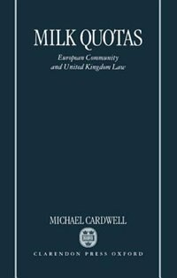Book Milk Quotas: European Community and United Kingdom Law by Michael Cardwell