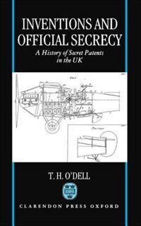 Book Inventions and Official Secrecy: A History of Secret Patents in the United Kingdom by T. H. ODell