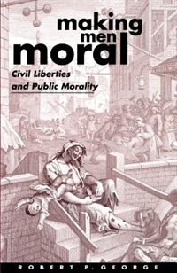 Book Making Men Moral: Civil Liberties and Public Morality by Robert P. George