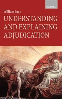 Book Understanding and Explaining Adjudication by William Lucy