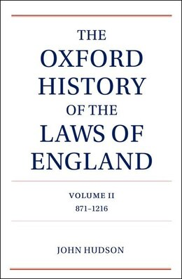 Book The Oxford History of the Laws of England Volume II: 871-1216 by John Hudson