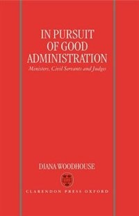 Book In Pursuit of Good Administration: Ministers, Civil Servants and Judges by Diana Woodhouse