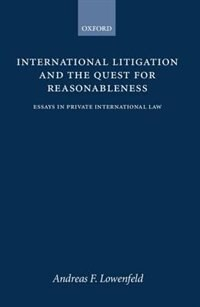 Book International Litigation and the Quest for Reasonableness: Essays in Private International Law by Andreas F. Lowenfeld