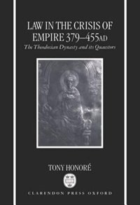 Book Law in the Crisis of Empire 379-455 AD: The Theodosian Dynasty and its Quaestors by Tony Honore