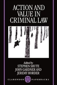 Book Action and Value in Criminal Law by Stephen Shute