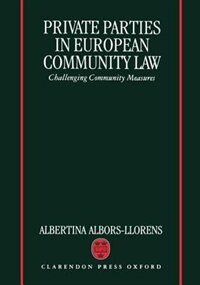 Book Private Parties in European Community Law: Challenging Community Measures by Albertina Albors-Llorens