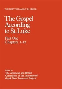 Book New Testament in Greek: III: The Gospel according to St. Luke: Part One, Chapters 1-12 by American and British Committees of the Internation