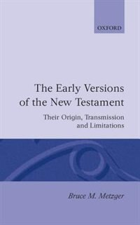 Book The Early Versions of the New Testament: Their Origin, Transmission, and Limitations by Bruce M. Metzger