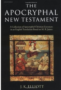 Book The Apocryphal New Testament: A Collection of Apocryphal Christian Literature in an English… by J. K. Elliott