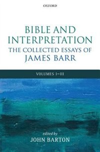 Book Bible and Interpretation: The Collected Essays of James Barr: Volumes I-III by James Barr