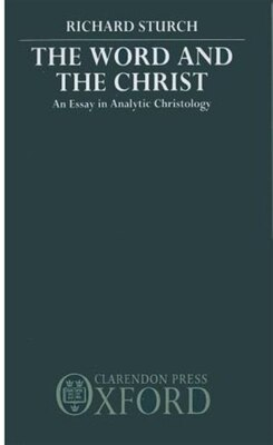 Book The Word and the Christ: An Essay in Analytic Christology by Richard Sturch
