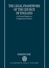 Book The Legal Framework of the Church of England: A Critical Study in a Comparative Context by Norman Doe