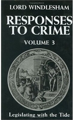 Book Responses to Crime, Volume 3: Legislating with the Tide by Lord Windlesham