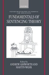 Book Fundamentals of Sentencing Theory: Essays in Honour of Andrew von Hirsch by Andrew Ashworth