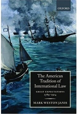 Book The American Tradition of International Law: Great Expectations 1789-1914 by Mark W. Janis