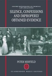 Book Silence, Confessions and Improperly Obtained Evidence: Silence Confessions & Improper by Peter Mirfield