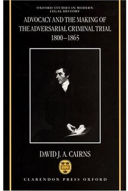 Book Advocacy and the Making of the Adversarial Criminal Trial 1800-1865: Passioned for the Hour by David J. A. Cairns