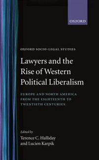 Lawyers and the Rise of Western Political Liberalism: Europe and North America from the Eighteenth to Twentieth Centuries by Terence C. Halliday