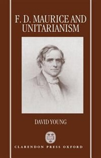 Book F. D. Maurice and Unitarianism by David Young
