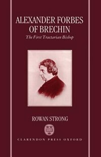Book Alexander Forbes of Brechin: The First Tractarian Bishop by Rowan Strong